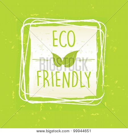 Eco Friendly With Leaf Sign In Frame Over Green Old Paper Background