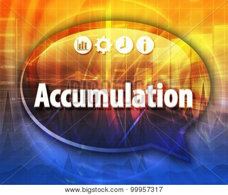 Speech bubble dialog illustration of business term saying Accumulation